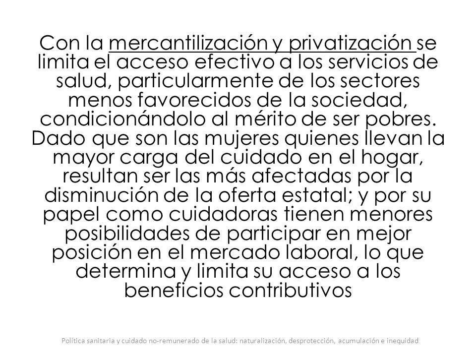 Con la mercantilización y privatización se limita el acceso efectivo a los servicios de salud, particularmente de los sectores menos favorecidos de la