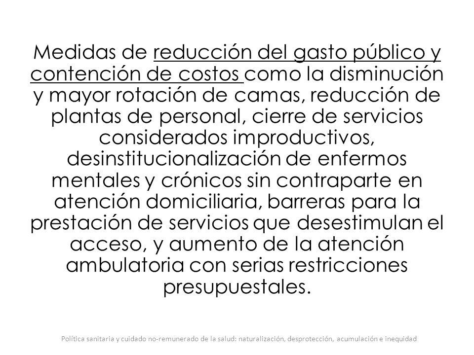 Medidas de reducción del gasto público y contención de costos como la disminución y mayor rotación de camas, reducción de plantas de personal, cierre