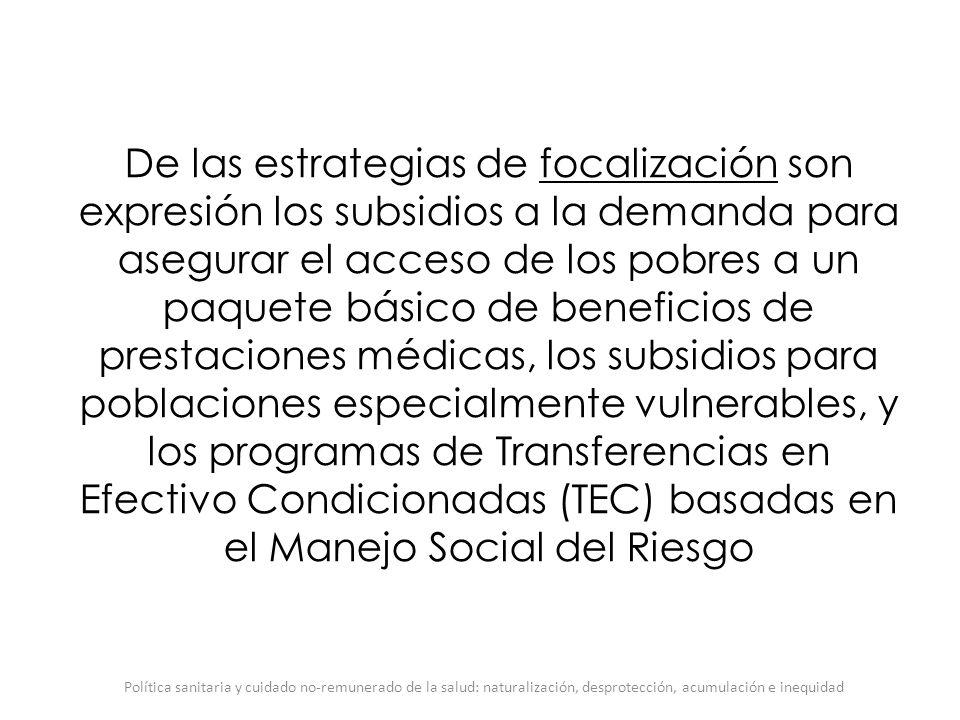De las estrategias de focalización son expresión los subsidios a la demanda para asegurar el acceso de los pobres a un paquete básico de beneficios de
