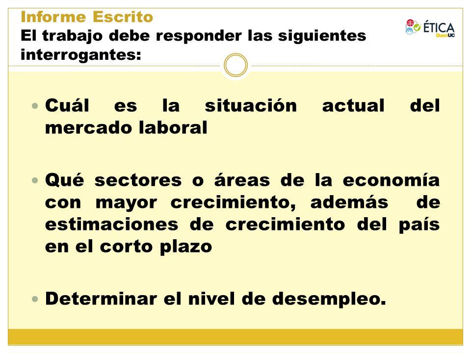 Informe Escrito El trabajo debe responder las siguientes interrogantes: Cuál es la situación actual del mercado laboral Qué sectores o áreas de la eco