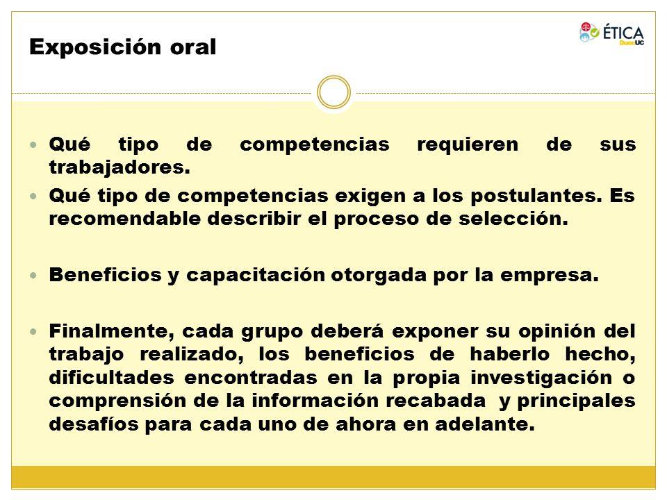 Exposición oral Qué tipo de competencias requieren de sus trabajadores. Qué tipo de competencias exigen a los postulantes. Es recomendable describir e