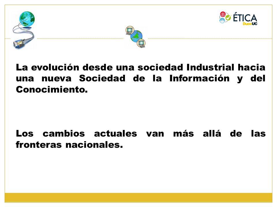 La evolución desde una sociedad Industrial hacia una nueva Sociedad de la Información y del Conocimiento. Los cambios actuales van más allá de las fro