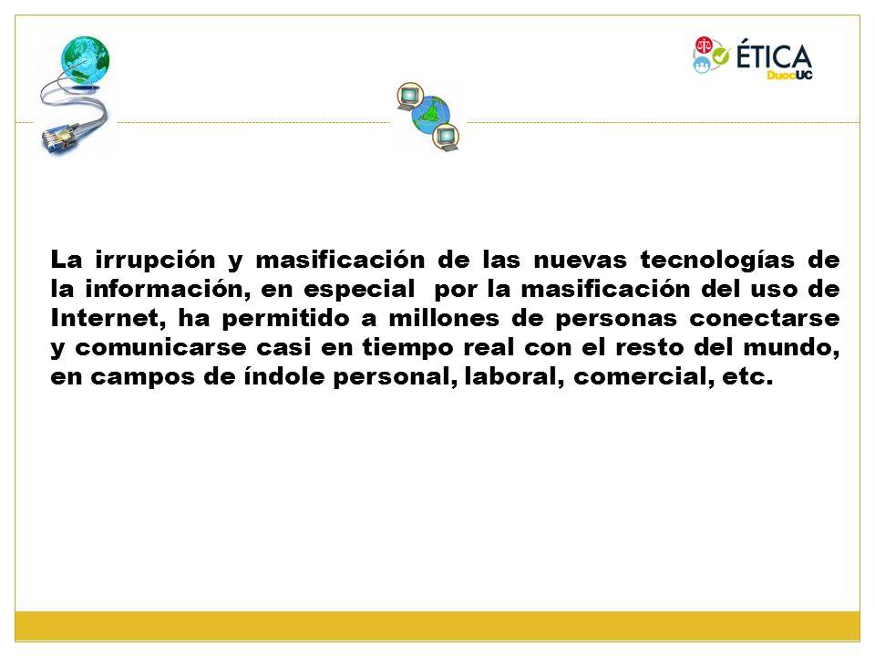 La irrupción y masificación de las nuevas tecnologías de la información, en especial por la masificación del uso de Internet, ha permitido a millones