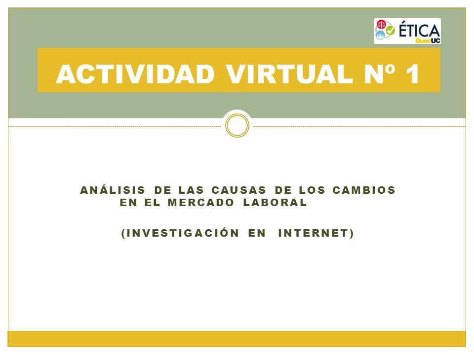 ANÁLISIS DE LAS CAUSAS DE LOS CAMBIOS EN EL MERCADO LABORAL (INVESTIGACIÓN EN INTERNET) ACTIVIDAD VIRTUAL Nº 1