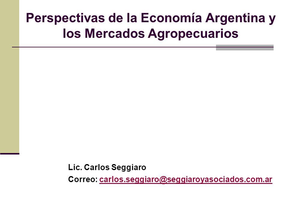 Perspectivas de la Economía Argentina y los Mercados Agropecuarios Lic. Carlos Seggiaro Correo: carlos.seggiaro@seggiaroyasociados.com.arcarlos.seggia
