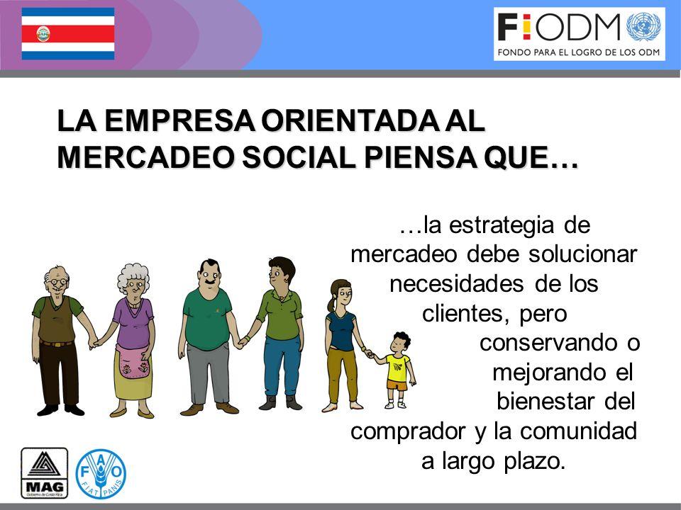 LA EMPRESA ORIENTADA AL MERCADEO SOCIAL PIENSA QUE… …la estrategia de mercadeo debe solucionar necesidades de los clientes, pero conservando o mejoran