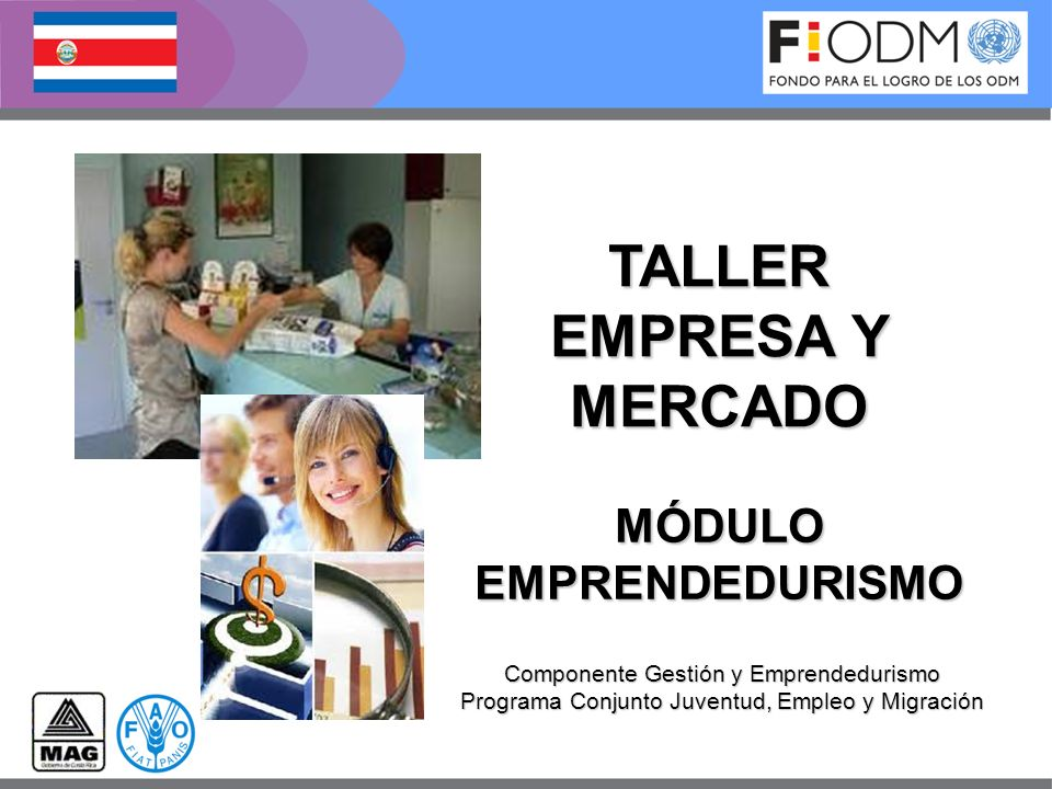 MÓDULOEMPRENDEDURISMO Componente Gestión y Emprendedurismo Programa Conjunto Juventud, Empleo y Migración TALLER EMPRESA Y MERCADO