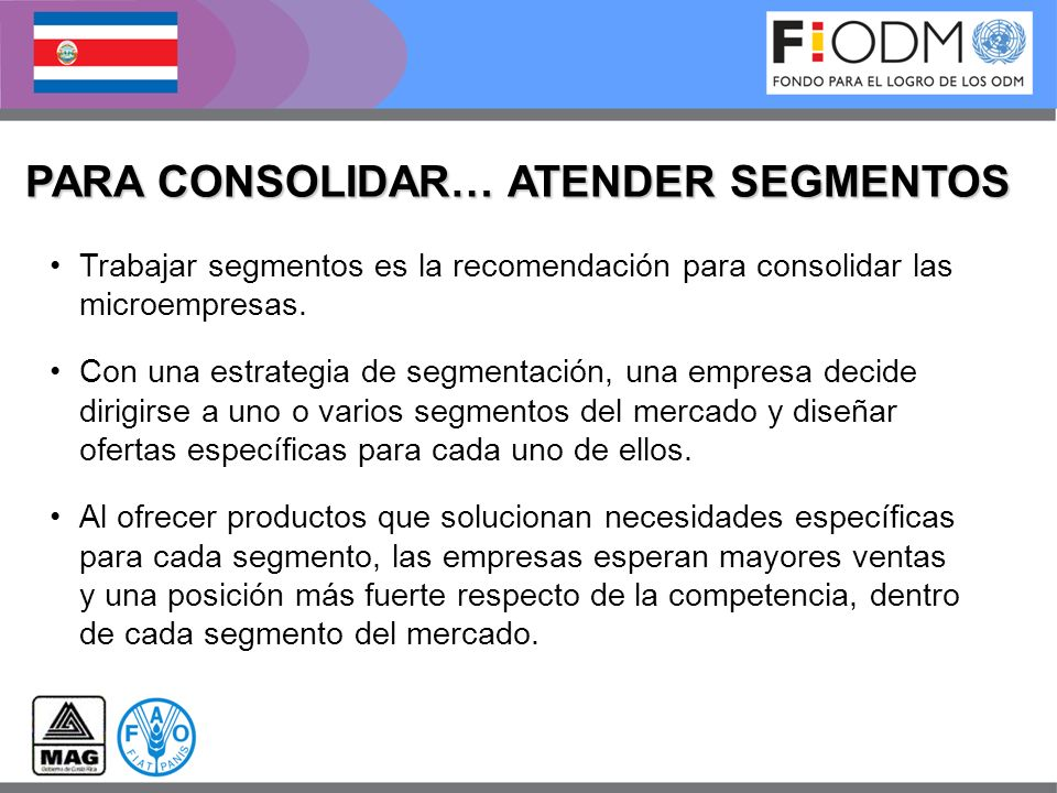 PARA CONSOLIDAR… ATENDER SEGMENTOS Trabajar segmentos es la recomendación para consolidar las microempresas. Con una estrategia de segmentación, una e