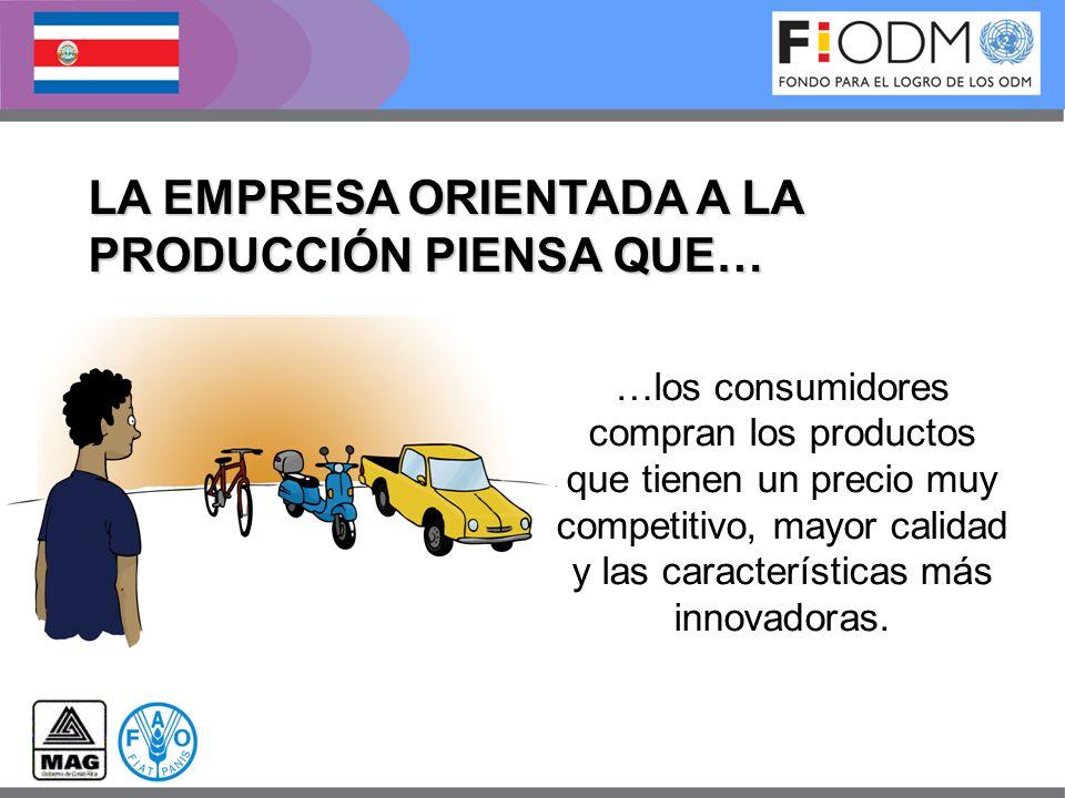 …los consumidores compran los productos que tienen un precio muy competitivo, mayor calidad y las características más innovadoras. LA EMPRESA ORIENTAD