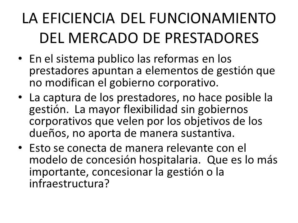 LA EFICIENCIA DEL FUNCIONAMIENTO DEL MERCADO DE PRESTADORES En el sistema publico las reformas en los prestadores apuntan a elementos de gestión que n