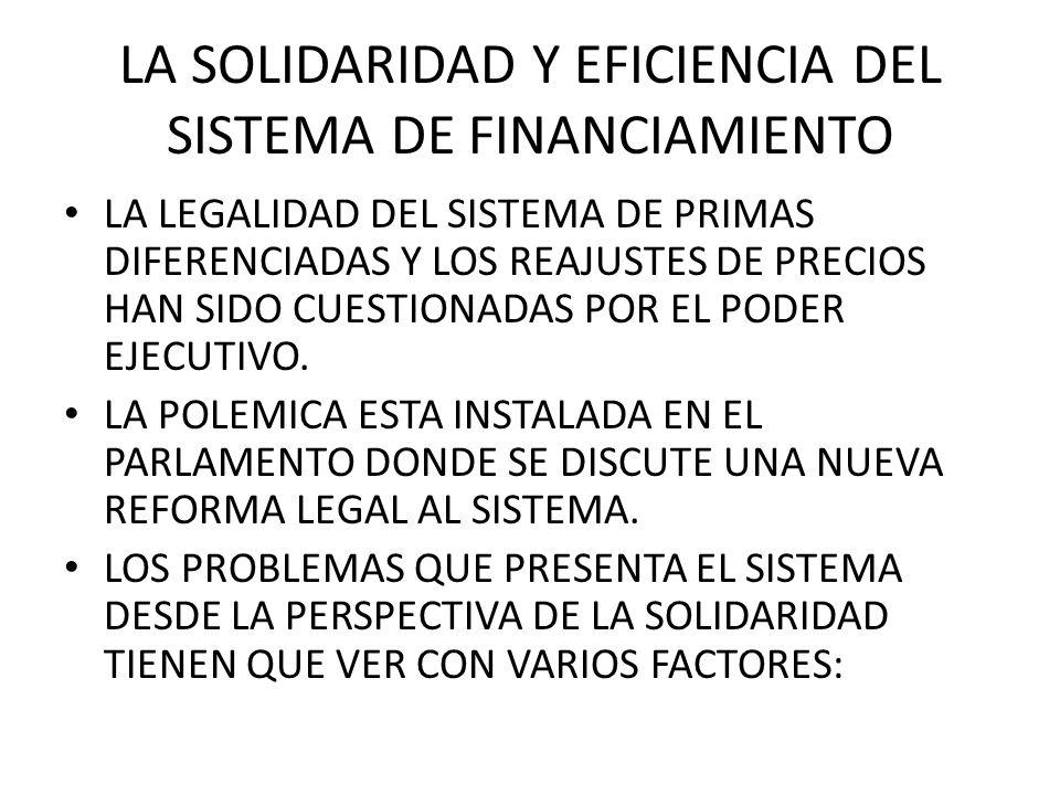 LA SOLIDARIDAD Y EFICIENCIA DEL SISTEMA DE FINANCIAMIENTO LA LEGALIDAD DEL SISTEMA DE PRIMAS DIFERENCIADAS Y LOS REAJUSTES DE PRECIOS HAN SIDO CUESTIONADAS POR EL PODER EJECUTIVO.