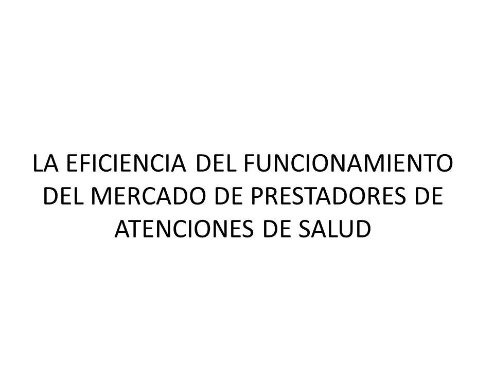 LA EFICIENCIA DEL FUNCIONAMIENTO DEL MERCADO DE PRESTADORES DE ATENCIONES DE SALUD