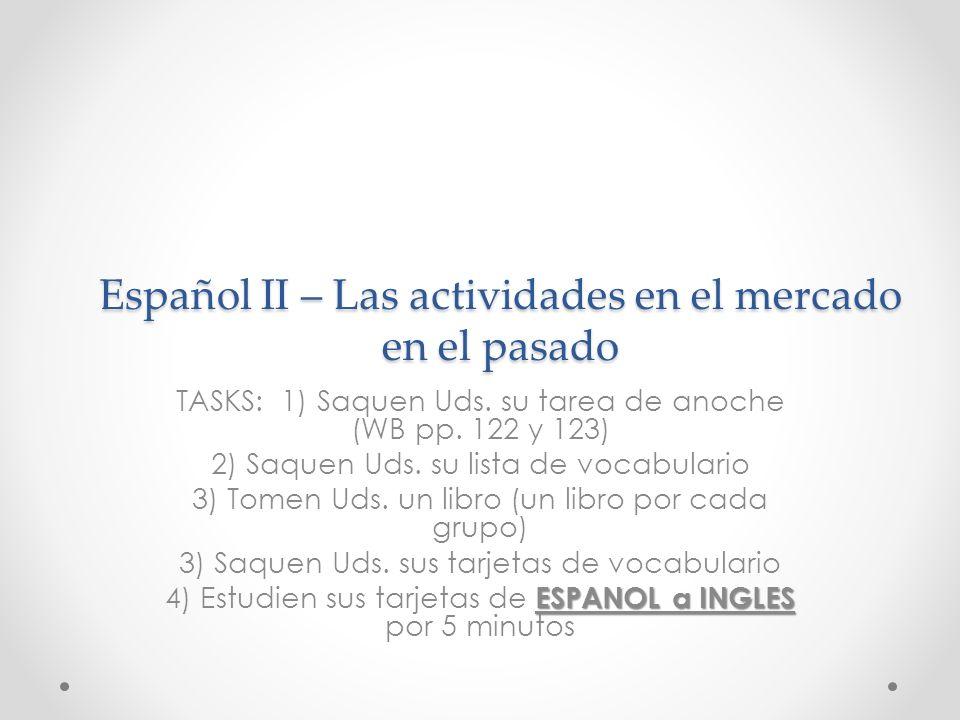 Español II – Las actividades en el mercado en el pasado TASKS: 1) Saquen Uds.