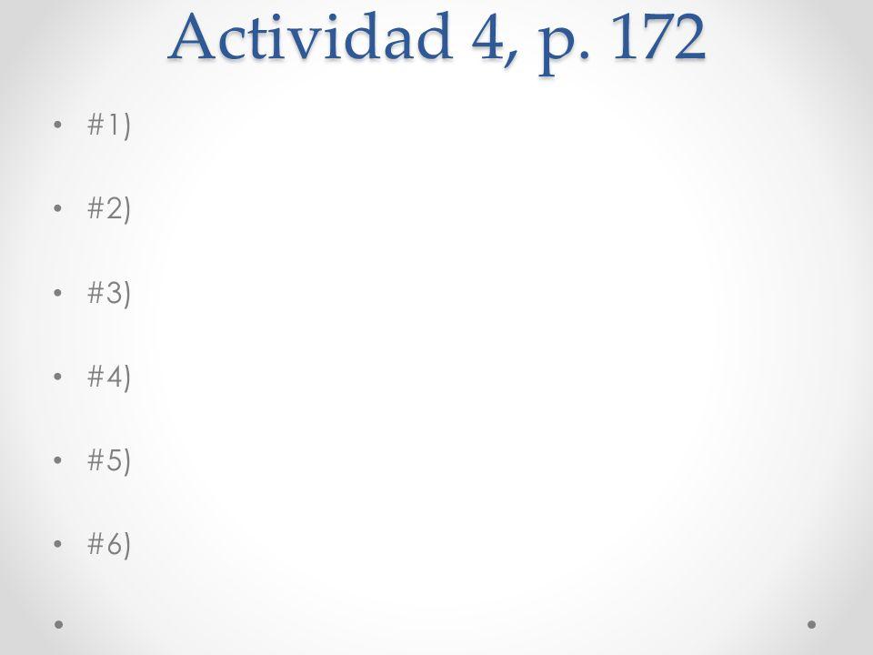 Actividad 4, p. 172 #1) #2) #3) #4) #5) #6)