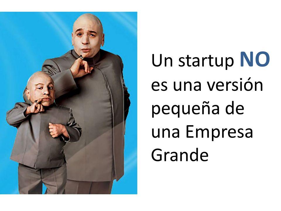 Un startup NO es una versión pequeña de una Empresa Grande