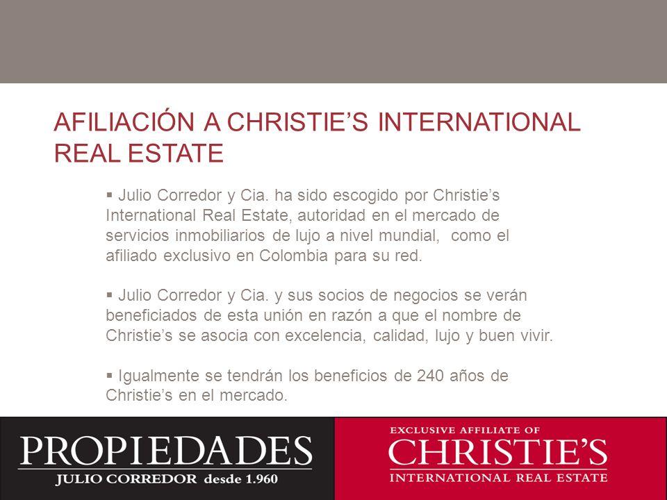C AFILIACIÓN A CHRISTIES INTERNATIONAL REAL ESTATE Julio Corredor y Cia. ha sido escogido por Christies International Real Estate, autoridad en el mer