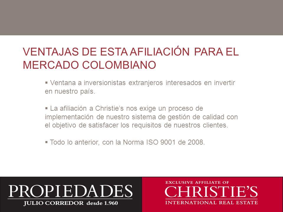 C VENTAJAS DE ESTA AFILIACIÓN PARA EL MERCADO COLOMBIANO Ventana a inversionistas extranjeros interesados en invertir en nuestro país.