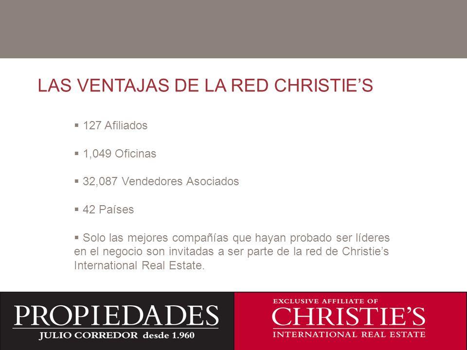 C LAS VENTAJAS DE LA RED CHRISTIES 127 Afiliados 1,049 Oficinas 32,087 Vendedores Asociados 42 Países Solo las mejores compañías que hayan probado ser líderes en el negocio son invitadas a ser parte de la red de Christies International Real Estate.