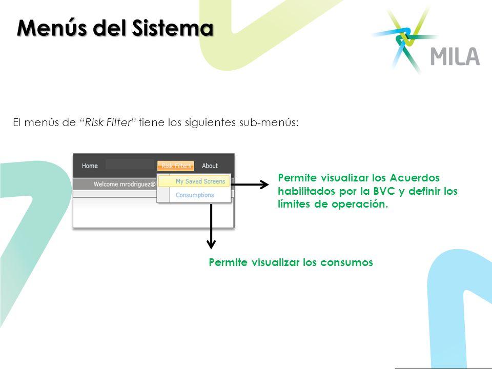 Menús del Sistema El menús de Risk Filter tiene los siguientes sub-menús: Permite visualizar los Acuerdos habilitados por la BVC y definir los límites