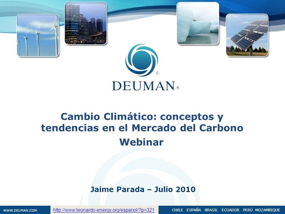 CHILE ESPAÑA BRASIL ECUADOR PERÚ MOZAMBIQUE Cambio Climático: conceptos y tendencias en el Mercado del Carbono Jaime Parada – Julio 2010 Webinar http:
