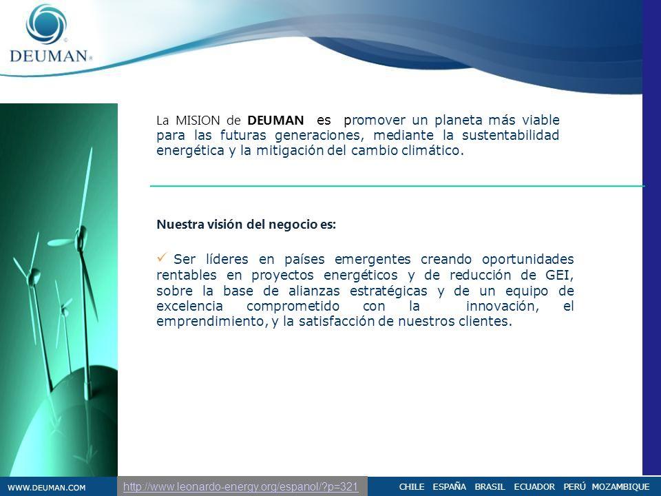 CHILE ESPAÑA BRASIL ECUADOR PERÚ MOZAMBIQUE La MISION de DEUMAN es promover un planeta más viable para las futuras generaciones, mediante la sustentab