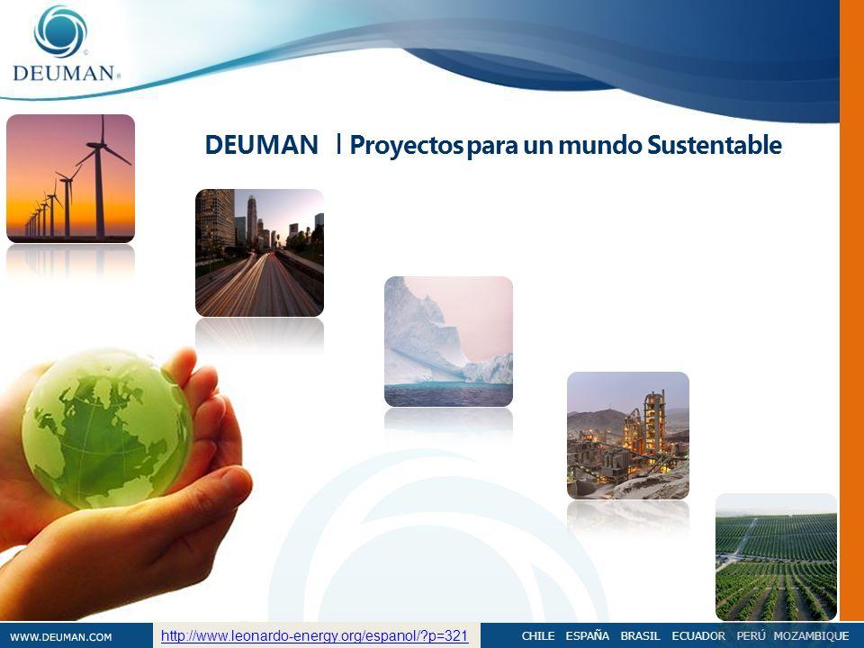 CHILE ESPAÑA BRASIL ECUADOR PERÚ MOZAMBIQUE DEUMAN I Proyectos para un mundo Sustentable http://www.leonardo-energy.org/espanol/?p=321