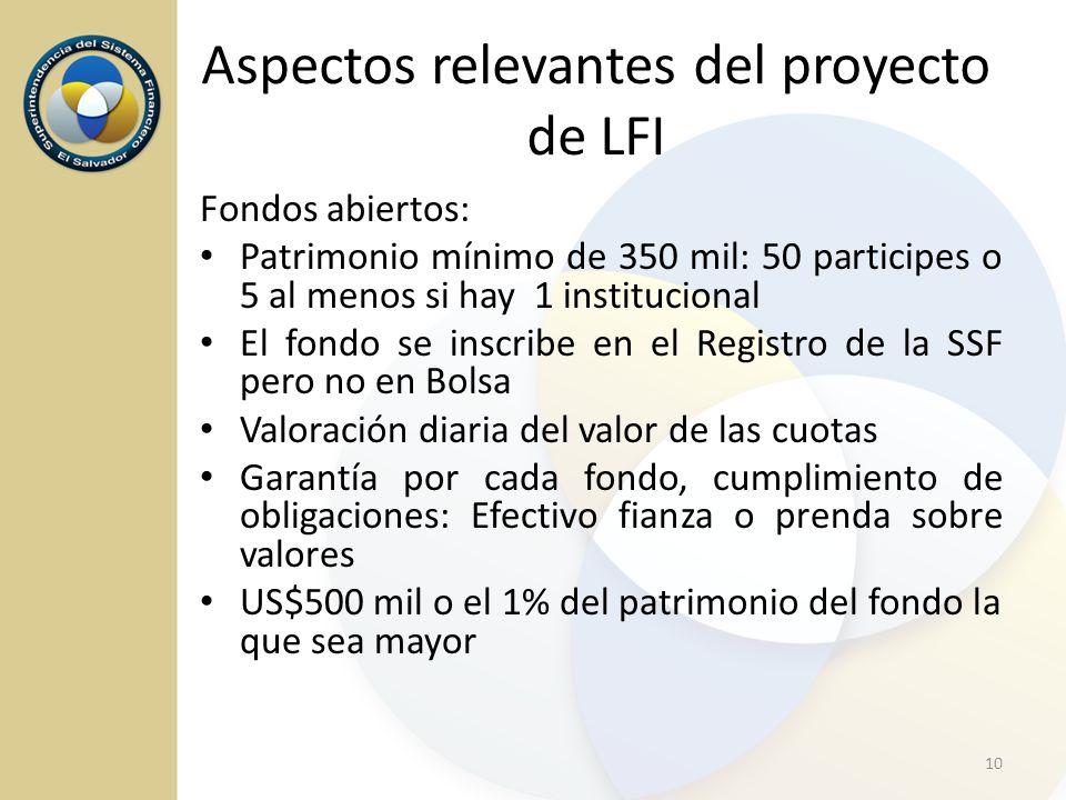Fondos abiertos: Patrimonio mínimo de 350 mil: 50 participes o 5 al menos si hay 1 institucional El fondo se inscribe en el Registro de la SSF pero no