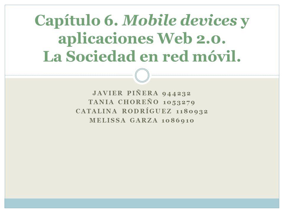 JAVIER PIÑERA 944232 TANIA CHOREÑO 1053279 CATALINA RODRÍGUEZ 1180932 MELISSA GARZA 1086910 Capítulo 6. Mobile devices y aplicaciones Web 2.0. La Soci