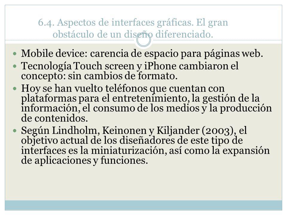6.4. Aspectos de interfaces gráficas. El gran obstáculo de un diseño diferenciado. Mobile device: carencia de espacio para páginas web. Tecnología Tou