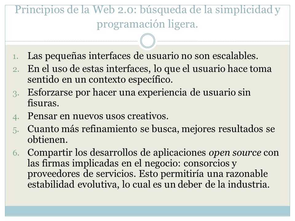 Principios de la Web 2.0: búsqueda de la simplicidad y programación ligera. 1. Las pequeñas interfaces de usuario no son escalables. 2. En el uso de e