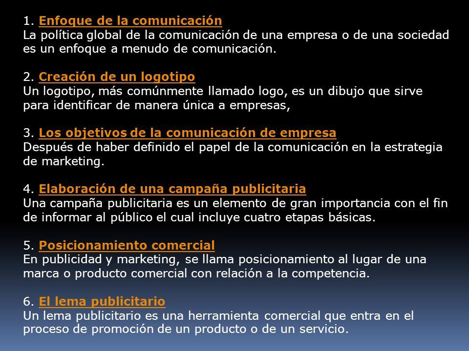 1. Enfoque de la comunicación La política global de la comunicación de una empresa o de una sociedad es un enfoque a menudo de comunicación. 2. Creaci