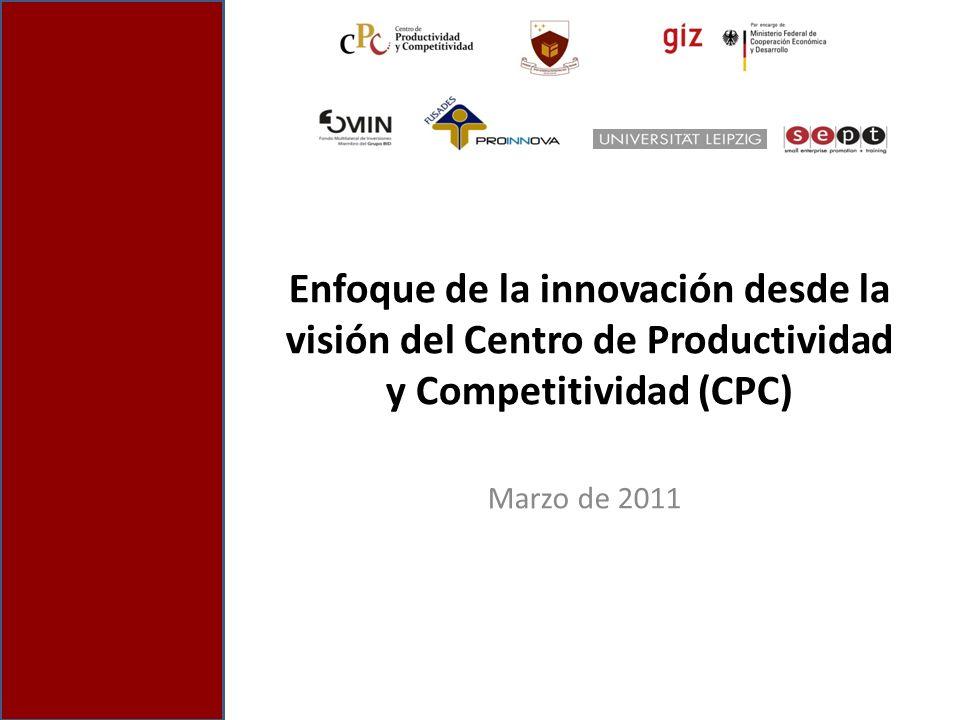 Enfoque de la innovación desde la visión del Centro de Productividad y Competitividad (CPC) Marzo de 2011