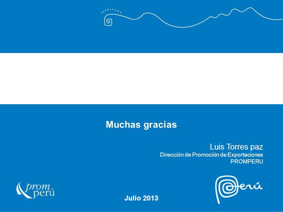 Julio 2013 Luis Torres paz Dirección de Promoción de Exportaciones PROMPERU Muchas gracias