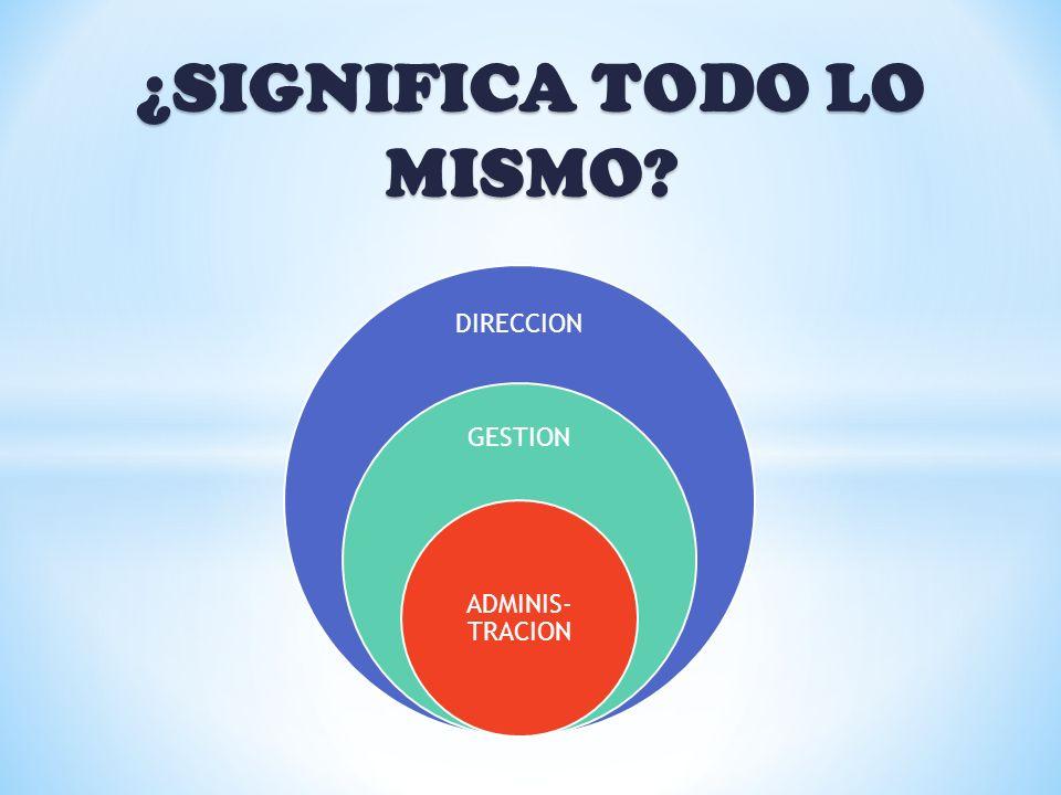 DIRECCION GESTION ADMINIS- TRACION ¿SIGNIFICA TODO LO MISMO?