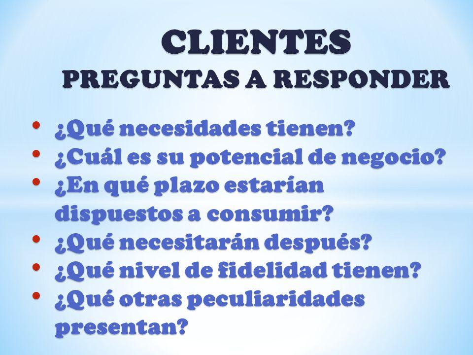 CLIENTES PREGUNTAS A RESPONDER ¿Qué necesidades tienen? ¿Qué necesidades tienen? ¿Cuál es su potencial de negocio? ¿Cuál es su potencial de negocio? ¿