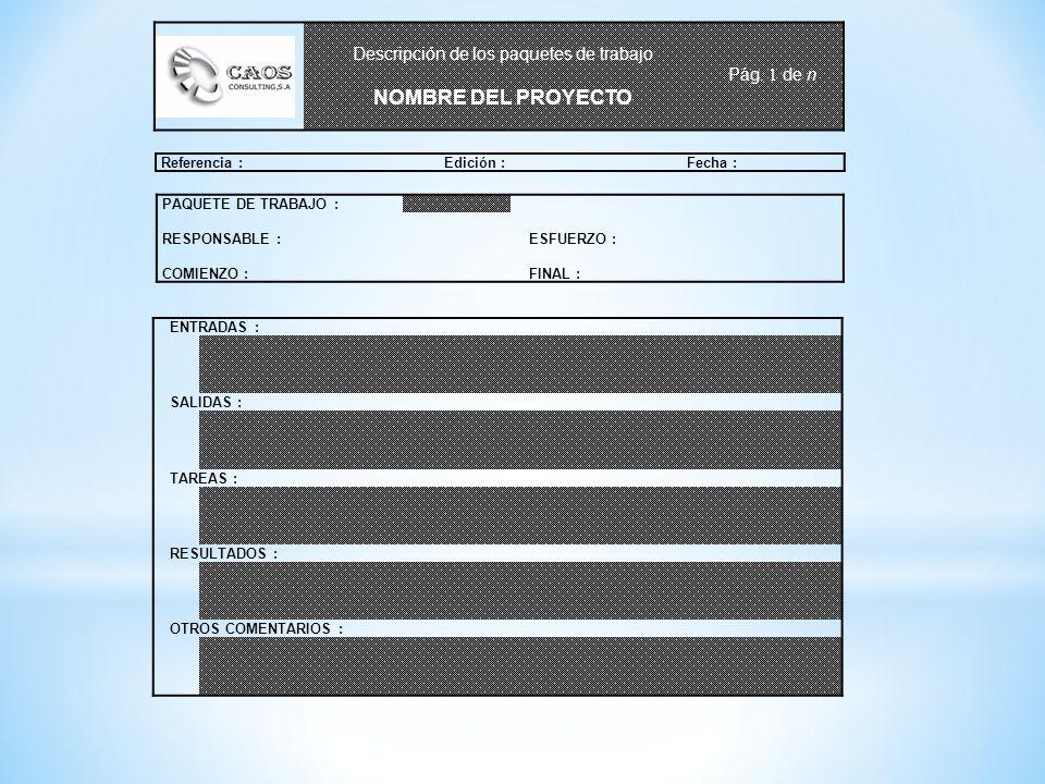 Descripción de los paquetes de trabajo NOMBRE DEL PROYECTO Pág. 1 de n Referencia : Edición : Fecha : PAQUETE DE TRABAJO : RESPONSABLE : ESFUERZO : CO