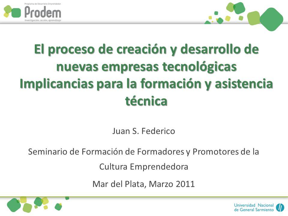 El proceso de creación y desarrollo de nuevas empresas tecnológicas Implicancias para la formación y asistencia técnica Seminario de Formación de Form