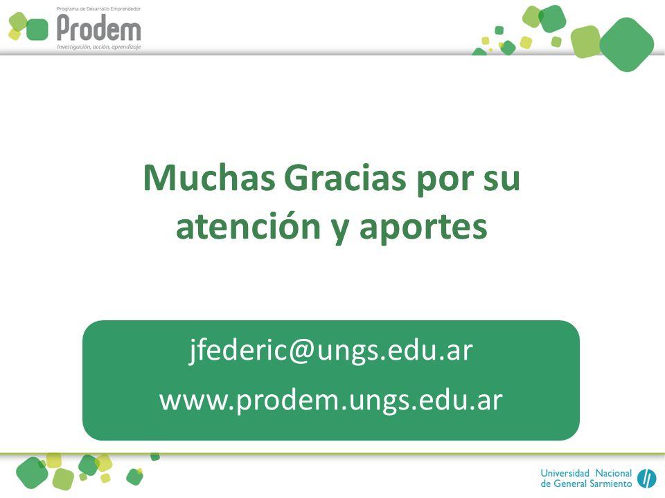 jfederic@ungs.edu.ar www.prodem.ungs.edu.ar Muchas Gracias por su atención y aportes