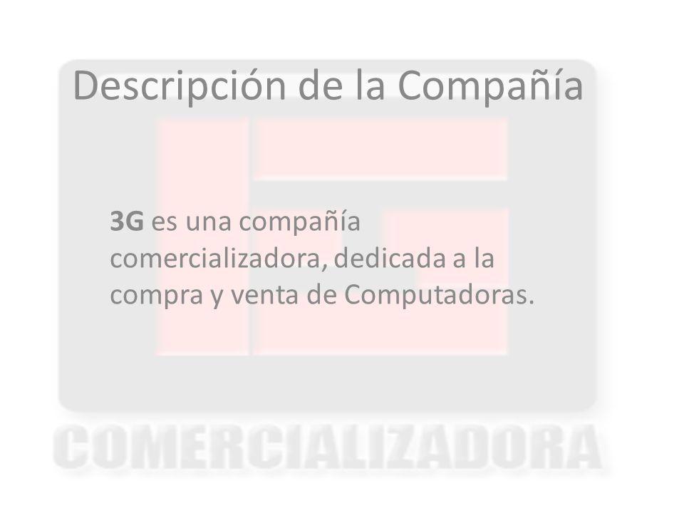 Descripción de la Compañía 3G es una compañía comercializadora, dedicada a la compra y venta de Computadoras.