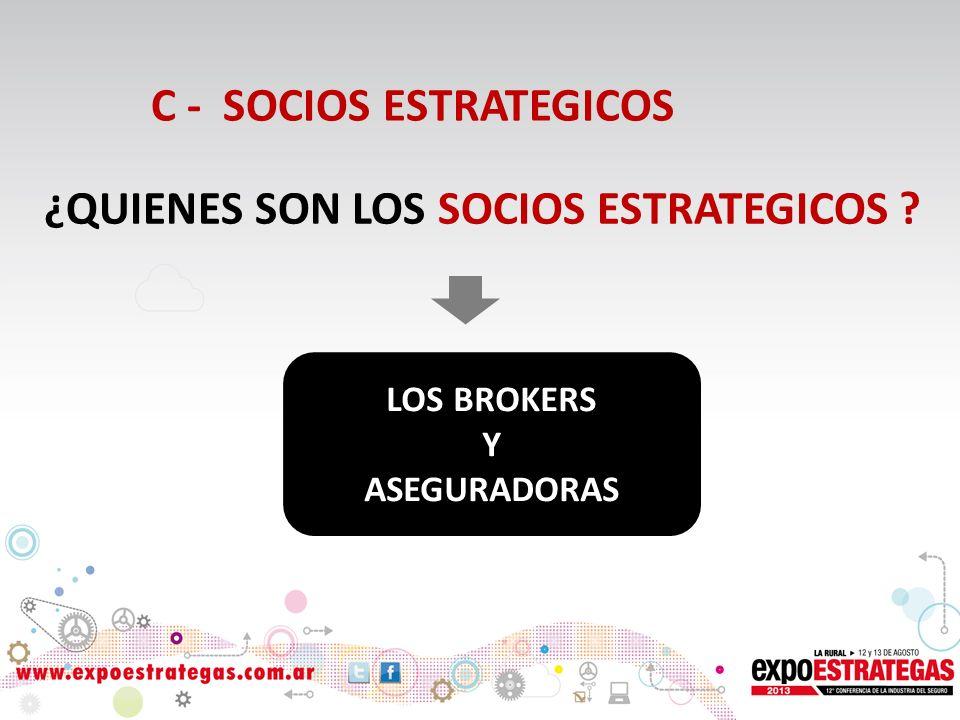 ¿QUIENES SON LOS SOCIOS ESTRATEGICOS LOS BROKERS Y ASEGURADORAS C - SOCIOS ESTRATEGICOS