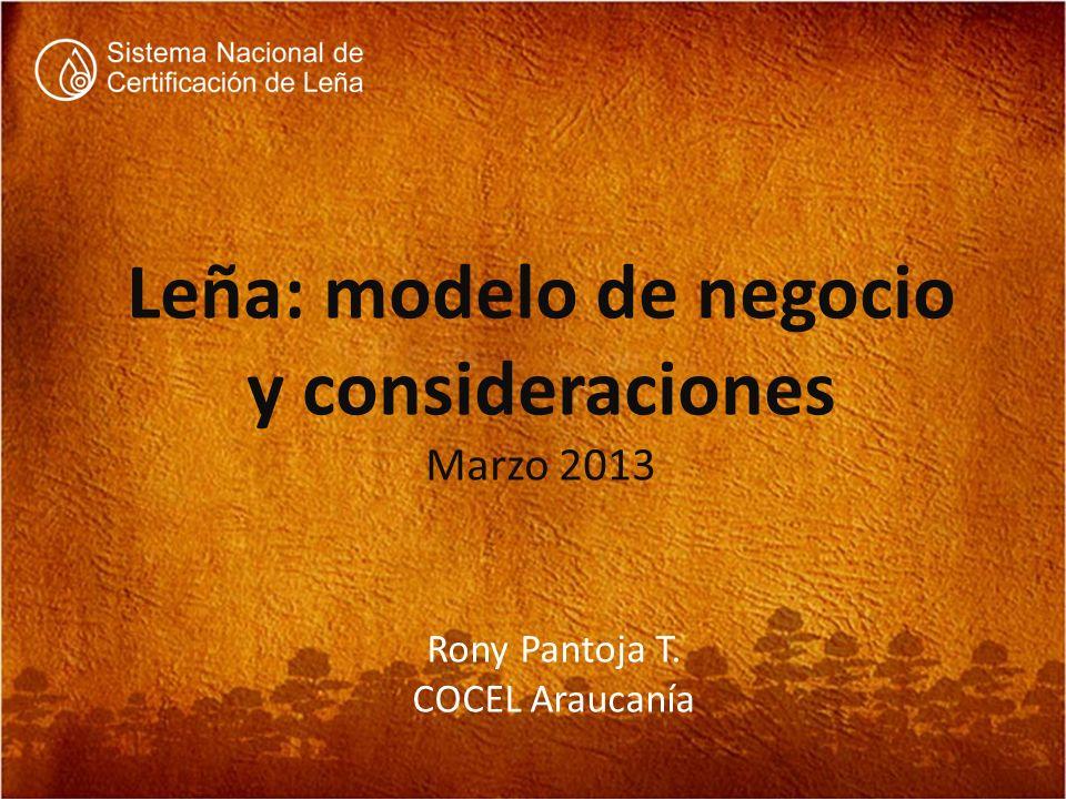 Leña: modelo de negocio y consideraciones Marzo 2013 Rony Pantoja T. COCEL Araucanía