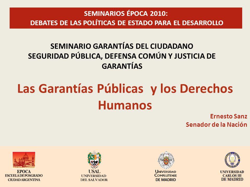 Las Garantías Públicas y los Derechos Humanos SEMINARIOS ÉPOCA 2010: DEBATES DE LAS POLÍTICAS DE ESTADO PARA EL DESARROLLO SEMINARIO GARANTÍAS DEL CIU