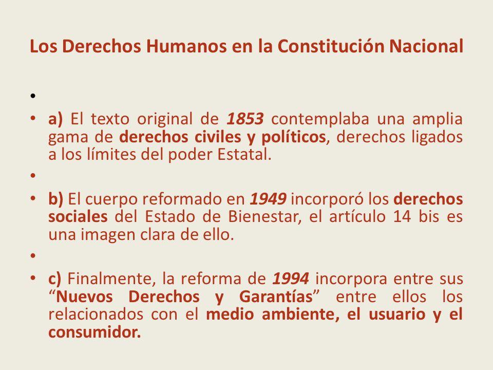 Los Derechos Humanos en la Constitución Nacional a) El texto original de 1853 contemplaba una amplia gama de derechos civiles y políticos, derechos li