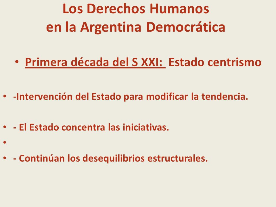 Los Derechos Humanos en la Argentina Democrática Primera década del S XXI: Estado centrismo -Intervención del Estado para modificar la tendencia. - El