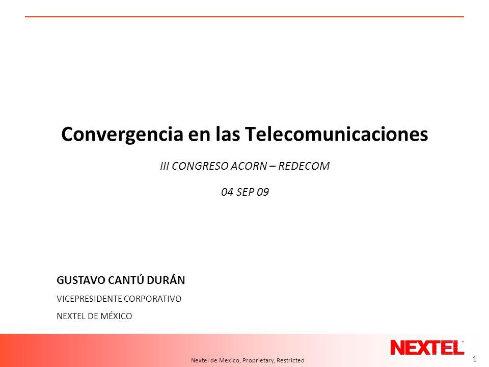 1 A.T. Kearney 10/04.2006/24550d 1 Nextel de Mexico, Proprietary, Restricted Convergencia en las Telecomunicaciones III CONGRESO ACORN – REDECOM 04 SE