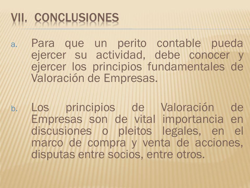 a. Para que un perito contable pueda ejercer su actividad, debe conocer y ejercer los principios fundamentales de Valoración de Empresas. b. Los princ