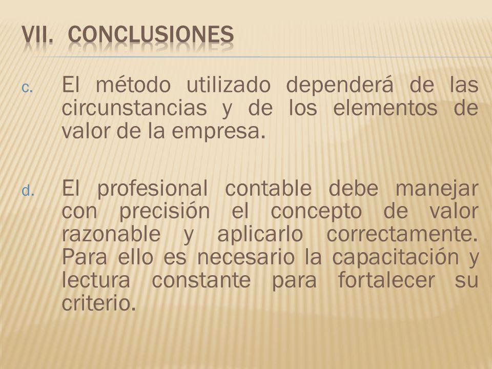 c. El método utilizado dependerá de las circunstancias y de los elementos de valor de la empresa. d. El profesional contable debe manejar con precisió