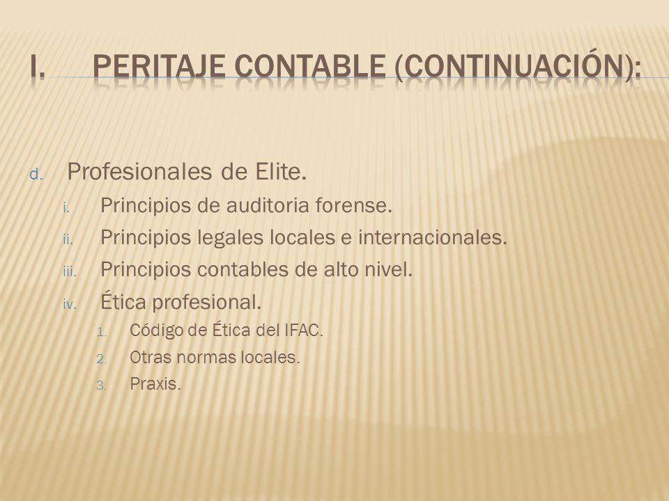d. Profesionales de Elite. i. Principios de auditoria forense. ii. Principios legales locales e internacionales. iii. Principios contables de alto niv