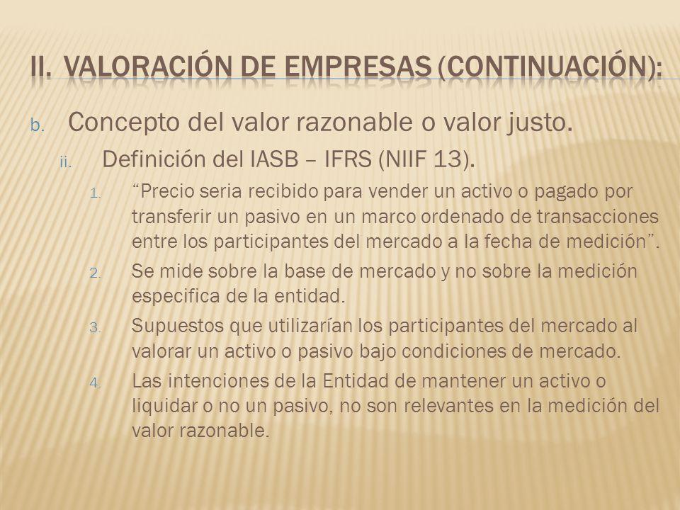 b. Concepto del valor razonable o valor justo. ii. Definición del IASB – IFRS (NIIF 13). 1. Precio seria recibido para vender un activo o pagado por t