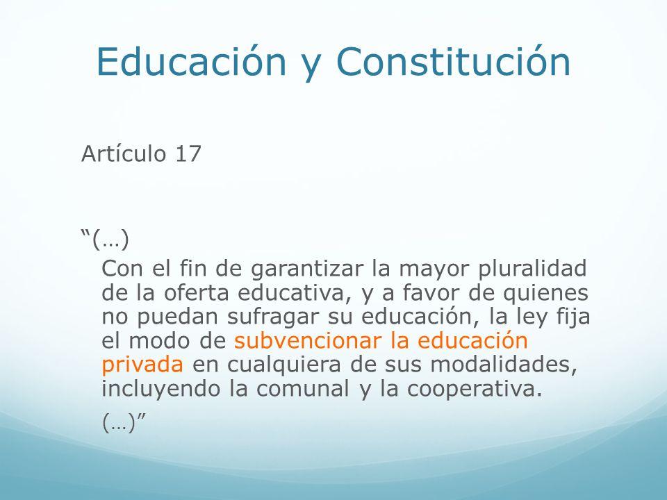 Educación y Constitución Artículo 17 (…) Con el fin de garantizar la mayor pluralidad de la oferta educativa, y a favor de quienes no puedan sufragar